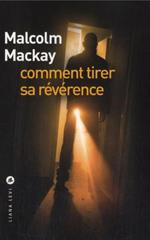 Comment tirer sa révérence - Malcolm Mackay
