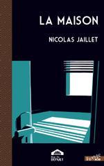 La maison - Nicolas Jaillet