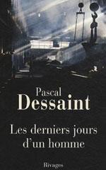 Les derniers jours d'un homme - Pascal Dessaint
