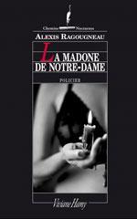 La madone de Notre-Dame - Alexis Ragougneau